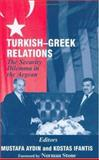 Turkish-Greek Relations : The Security Dilemma in the Aegean, Infantis, Kostas and Aydin, Mustafa, 0714652725