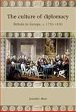 The Culture of Diplomacy : Britain in Europe, C. 1750-1830, Mori, Jennifer, 0719082722