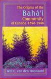 The Origins of the Baha'i Community of Canada, 1898-1948, Van den Hoonaard, Will C., 0889202729