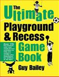 The Ultimate Playground and Recess Game Book, Guy Bailey, 0966972724