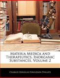 Materia Medica and Therapeutics, Inorganic Substances, Charles Douglas Fergusson Phillips, 1144202728