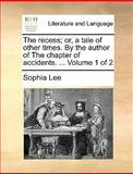 The Recess; or, a Tale of Other Times by the Author of the Chapter of Accidents, Sophia Lee, 1170012728