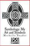 Symbology: My Art and Symbols, Michelle Snyder, 1495382729