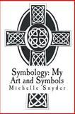 Symbology: My Art and Symbols, Michelle Snyder, 1495382729
