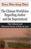 The Chinese Worldview Regarding Justice and the Supernatural : The Cultural and Historical Roots of Rule by Law, Dien, Dora Shu-Fang, 1600212727