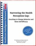 Narrowing the Health Perception Gap : Coaching to Change Behavior and Raise Self-Efficacy, Dr. Rick Botelho, Dr. Richard Citrin, Michael Thompson, 1933402725