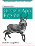 Programming Google App Engine : Build and Run Scalable Web Apps on Google's Infrastructure, Sanderson, Dan, 059652272X