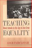 Teaching Equality : Black Schools in the Age of Jim Crow, Fairclough, Adam, 0820322725