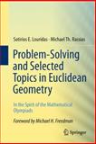 Problem-Solving and Selected Topics in Euclidean Geometry : In the Spirit of the Mathematical Olympiads, Louridas, Sotirios E. and Rassias, Michael Th., 1461472725
