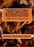 The Survey of Public Library Reputation Management and Public Relations Practices, Primary Research Group, 1574402722
