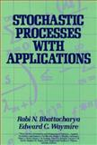 Stochastic Processes with Applications, Bhattacharya, Rabi N. and Waymire, Edward C., 0471842729