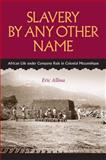 Slavery by Any Other Name : African Life under Company Rule in Colonial Mozambique, Allina, Eric, 0813932726