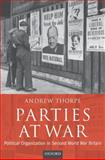 Parties at War : Political Organization in Second World War Britain, Thorpe, Andrew, 0199272735