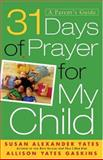 31 Days of Prayer for My Child, Susan Yates and Allison Gaskins, 0801012732
