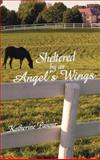 Sheltered by an Angel's Wings, Katherine Pasour, 1462722733