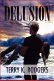 Delusion, Terry K. Rodgers, 1469132737