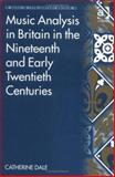 Music Analysis in Britain in the Nineteenth and Early Twentieth Centuries, Dale, Catherine, 1840142731