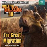 Walking with Dinosaurs: the Great Migration, J. E. Bright, 0062232738