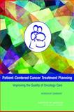 Patient-Centered Cancer Treatment Planning : Improving the Quality of Oncology Care: Workshop Summary, Institute of Medicine, 0309212731