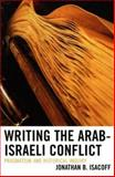 Writing the Arab Israeli Conf, Isacoff, Jonathan, 0739112732