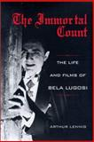 The Immortal Count : The Life and Films of Bela Lugosi, Lennig, Arthur, 0813122732