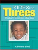 KIDEX for Three's : Practicing Competent Child Care, Boyd, Adrienne, 1418012734