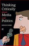 Thinking Critically about Media and Politics, Donald Lazere, 1612052738