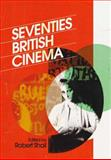 Seventies British Cinema, Shail, Robert, 1844572730