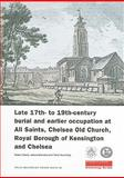Late 17th- to 19th-Century Burial and Earlier Occupation at All Saints, Chelsea Old Church, Royal Borough of Kensington and Chelsea, Bekvalac, Jelena and Cowie, Robert, 190199273X