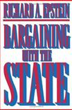 Bargaining with the State, Epstein, Richard A., 069104273X