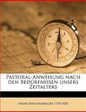 Pastoral-Anweisung Nach Den Bedürfnissen Unsers Zeitalters, Andre Reichenberger, 1149272732