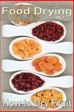 Food Drying Vol. 1: How to Dry Fruit, Rachel Jones, 1492882739