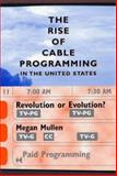 The Rise of Cable Programming in the United States : Revolution or Evolution?, Mullen, Megan Gwynne, 0292752733
