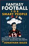 Fantasy Football for Smart People: Daily Fantasy Pros Reveal Their Money-Making Secrets, Jonathan Bales, 1500472735