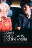 Asian Americans and the Media, Ono, Kent A. and Pham, Vincent, 074564273X