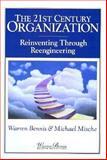 The 21st Century Organization : Reinventing Through Reengineering, Bennis, Warren and Mische, Michael, 0893842737