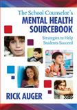 The School Counselor's Mental Health Sourcebook : Strategies to Help Students Succeed, Auger, Rick, 1412972736