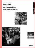 Larry Fink on Improvisation and Composition, Larry Fink, 1597112739