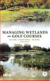 Managing Wetlands on Golf Courses, Harker, Donald F. and Harker, Kay, 0471472735
