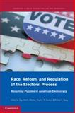 Race, Reform, and Regulation of the Electoral Process : Recurring Puzzles in American Democracy, , 1107662737