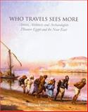 Who Travels Sees More : Artists, Architects and Archaeologists Discover Egypt and the near East, Fortenberry, Diane, 1842172735