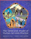 The Generalist Model of Human Services Practice, Hull, Grafton H. and Kirst-Ashman, Karen K., 0534512739