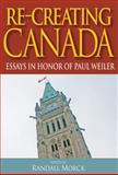 Re-Creating Canada : Essays in Honour of Paul Weiler, Morck, Randall, 1553392736