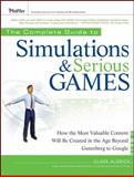 The Complete Guide to Simulations and Serious Games : How the Most Valuable Content Will Be Created in the Age Beyond Gutenberg to Google, Aldrich, Clark and Aldrich, 0470462736
