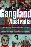 Gangland Australia : Colonial Criminals to the Carlton Crew, James Morton, Susanna Lobez, 0522852734