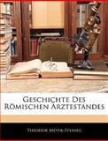 Geschichte Des Römischen Ärztestandes (German Edition), Theodor Meyer-Steineg, 1141432730