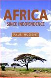 Africa since Independence : A Comparative History, Nugent, Paul, 0333682734