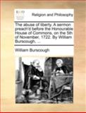 The Abuse of Liberty a Sermon Preach'D Before the Honourable House of Commons, on the 5th of November, 1722 by William Burscough, William Burscough, 1170512739