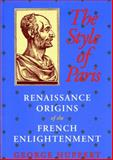 The Style of Paris : Renaissance Origins of the French Enlightenment, Huppert, George, 025321274X