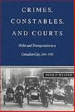 Crimes, Constables, and Courts : Order and Transgression in a Canadian City, 1816-1970, Weaver, John C., 0773512748